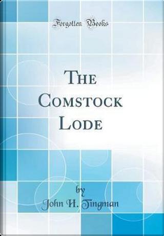 The Comstock Lode (Classic Reprint) by John H. Tingman