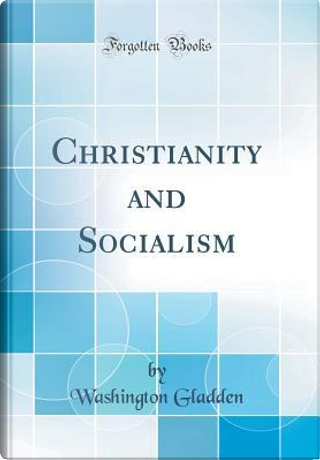 Christianity and Socialism (Classic Reprint) by Washington Gladden