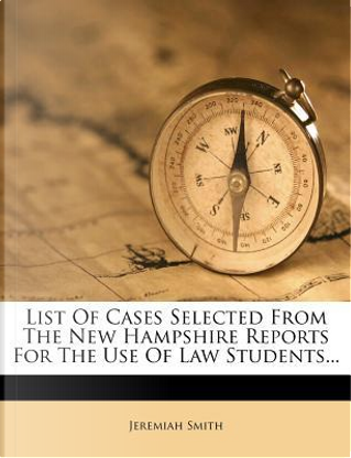 List of Cases Selected from the New Hampshire Reports for the Use of Law Students... by Jeremiah Smith