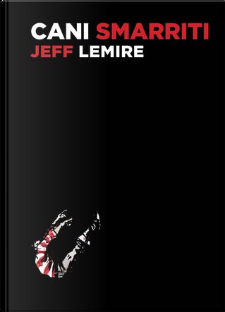 Cani smarriti by Jeff Lemire