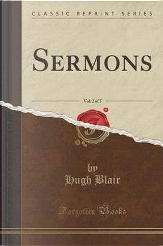Sermons, Vol. 2 of 5 (Classic Reprint) by Hugh Blair