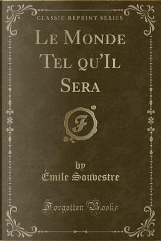 Le Monde Tel Qu'il Sera (Classic Reprint) by Emile Souvestre