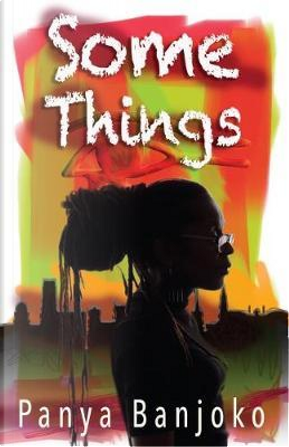 Some Things by Panya Banjoko