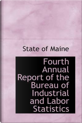 Fourth Annual Report of the Bureau of Industrial and Labor Statistics by State of Maine