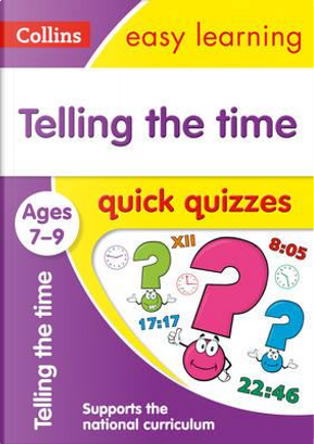 Telling The Time Quick Quizzes Ages 7-9 by Collins Easy Learning