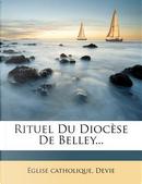 Rituel Du Diocese de Belley... by Glise Catholique