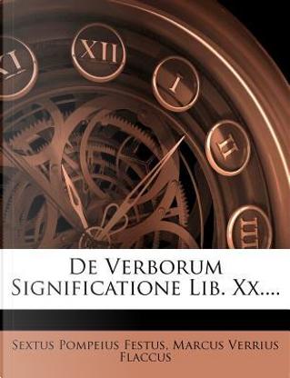 de Verborum Significatione Lib. XX.... by Sextus Pompeius Festus
