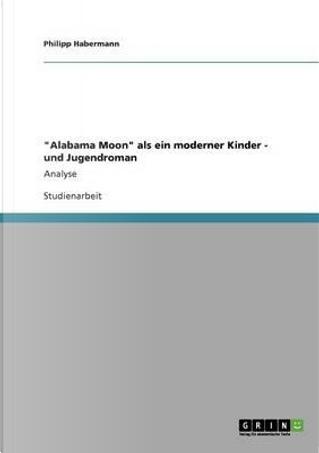 """""""Alabama Moon"""" als ein moderner Kinder - und Jugendroman by Philipp Habermann"""