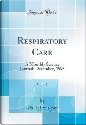 Respiratory Care, Vol. 40 by Pat Brougher