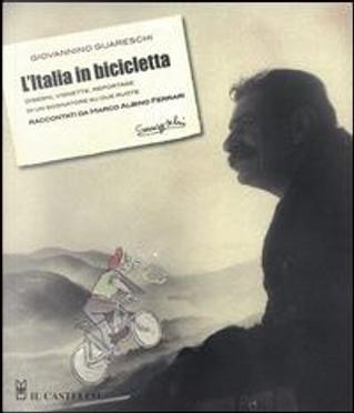 L'Italia in bicicletta. Disegni, vignette, reportage di un sognatore su due ruote raccontati da Marco Albino Ferrari by Giovanni Guareschi