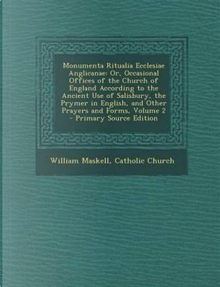 Monumenta Ritualia Ecclesiae Anglicanae by William Maskell