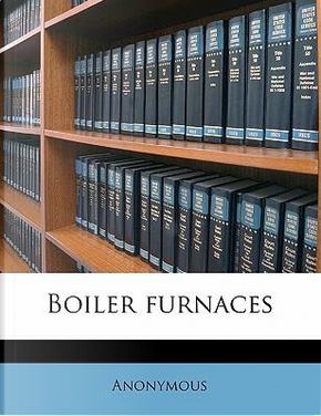 Boiler Furnaces by ANONYMOUS
