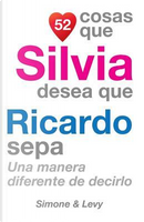 52 Cosas Que Silvia Desea Que Ricardo Sepa by J. L. Leyva