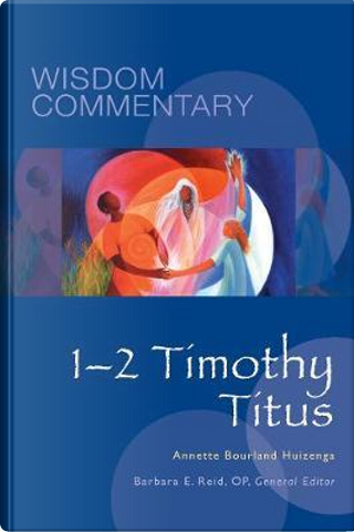 1-2 Timothy, Titus by Annette Bourland Huizenga