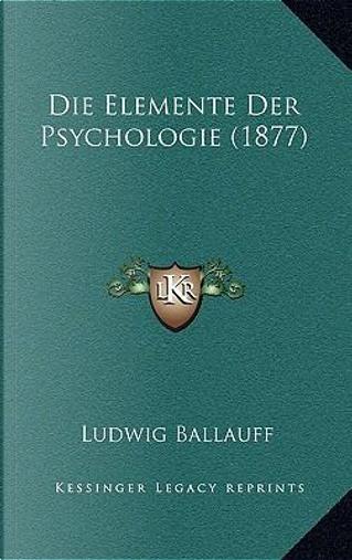 Die Elemente Der Psychologie (1877) by Ludwig Ballauff