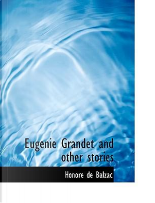 Eugenie Grandet and other stories by Honoré de Balzac