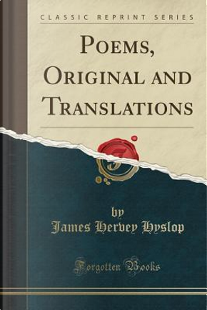Poems, Original and Translations (Classic Reprint) by James Hervey Hyslop