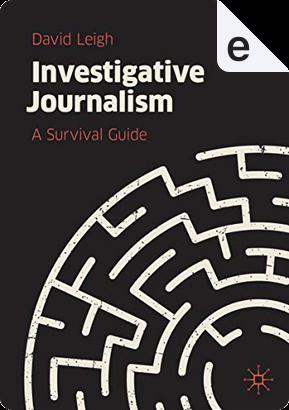 Investigative Journalism by David Leigh