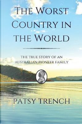 The Worst Country in the World by Patsy Trench