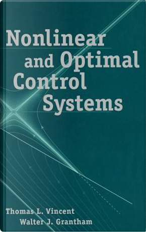 Nonlinear and Optimal Control Systems by Thomas L. Vincent