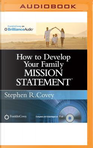 How to Develop Your Family Mission Statement by STEPHEN R. COVEY