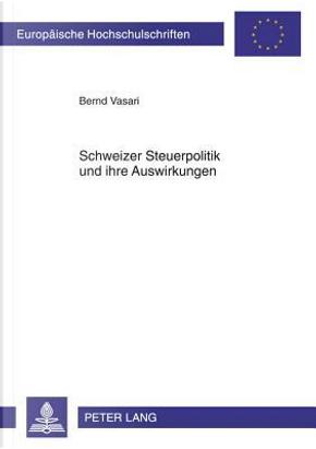 Schweizer Steuerpolitik Und Ihre Auswirkungen by Bernd Vasari