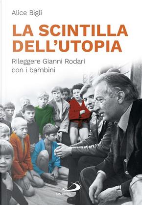 La scintilla dell'utopia by Alice Bigli