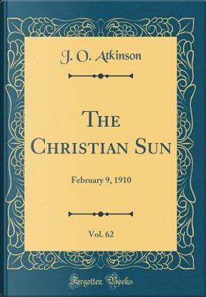 The Christian Sun, Vol. 62 by J. O. Atkinson