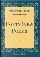 Forty New Poems (Classic Reprint) by William H. Davies