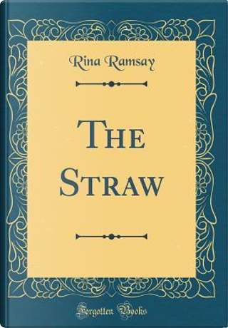 The Straw (Classic Reprint) by Rina Ramsay