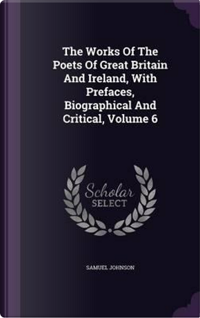 The Works of the Poets of Great Britain and Ireland, with Prefaces, Biographical and Critical, Volume 6 by Samuel Johnson