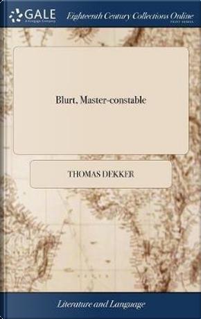 Blurt, Master-Constable by Thomas Dekker