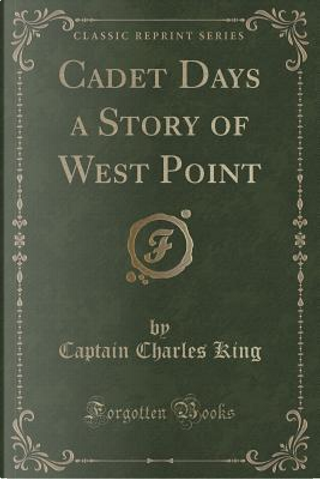 Cadet Days by Charles King
