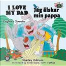 I Love My Dad (english swedish kids books, swedish baby book, swedish childrens book) by Shelley Admont