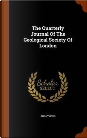 The Quarterly Journal of the Geological Society of London by ANONYMOUS