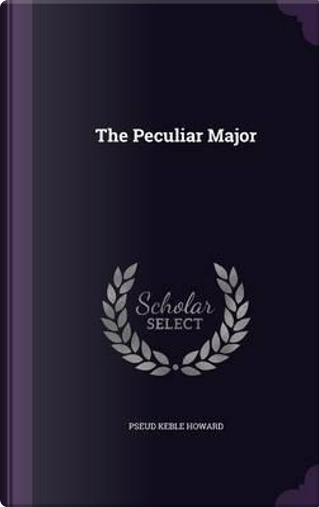 The Peculiar Major by Pseud Keble Howard
