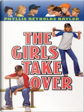 The Girls Take over by Phyllis Reynolds Naylor