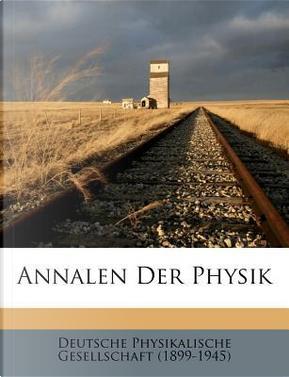 Annalen Der Physik by Deutsche Physikalische Gesellschaft (1899-1945)