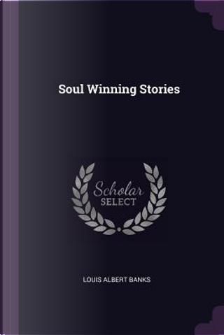 Soul Winning Stories by Louis Albert Banks