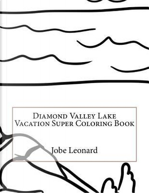 Diamond Valley Lake Vacation Super Coloring Book by Jobe Leonard