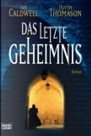 Das letzte Geheimnis. by Dustin Thomason, Ian Caldwell, Rainer Schmidt
