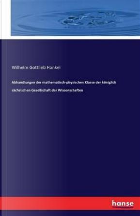 Abhandlungen der mathematisch-physischen Klasse der königlich sächsischen Gesellschaft der Wissenschaften by Wilhelm Gottlieb Hankel Hankel