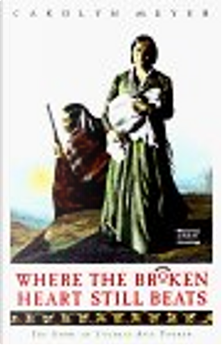 Where the Broken Heart Still Beats by Carolyn Meyer