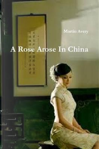 A Rose Arose in China by Martin Avery