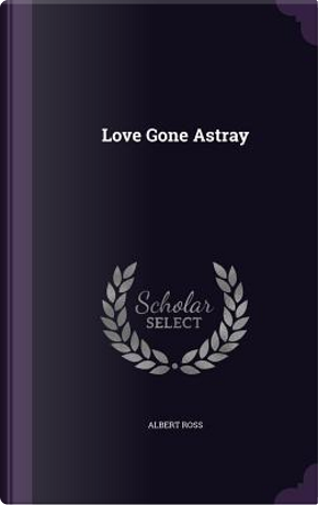 Love Gone Astray by Albert Ross
