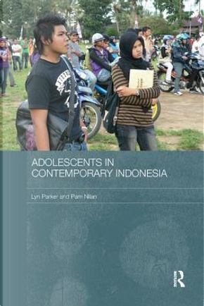 Adolescents in Contemporary Indonesia by Lyn Parker