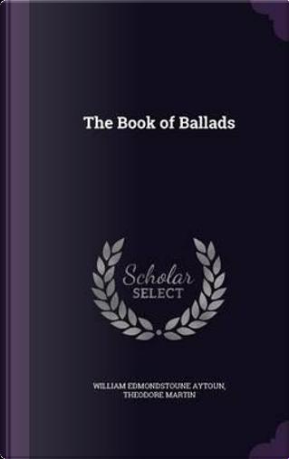 The Book of Ballads by William Edmondstoune Aytoun