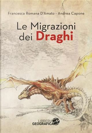Le migrazioni dei draghi by Andrea Capone, Francesca Romana D'Amato