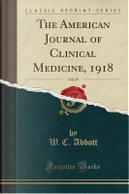 The American Journal of Clinical Medicine, 1918, Vol. 25 (Classic Reprint) by W. C. Abbott