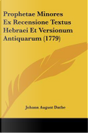 Prophetae Minores Ex Recensione Textus Hebraei Et Versionum Antiquarum (1779) by Johann August Dathe